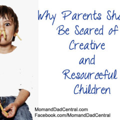 Why Parents Should Be Scared of Creative and Resourceful Children