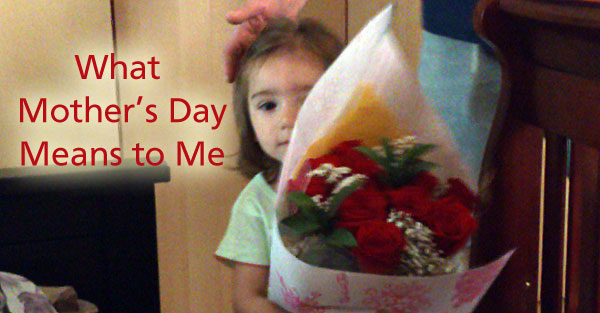 What Mother's Day Means to me